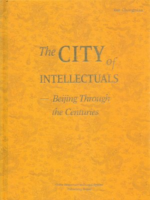 cover image of The City of Inntellectuals--Beijing Through the Centuries