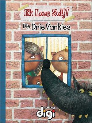cover image of Ek Lees Self! Die Drie Varkies