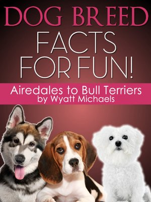 cover image of Dog Breed Facts for Fun! Airedales to Bull Terriers