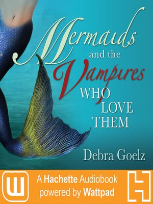 cover image of Mermaids and the Vampires Who Love Them