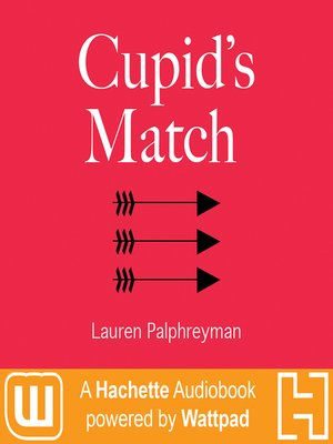 Cupid's Match : A Hachette Audiobook powered by Wattpad Production - Audiobook