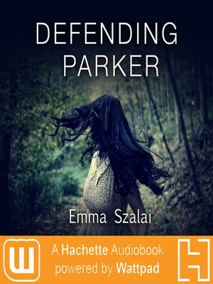 Defending Parker : A Hachette Audiobook powered by Wattpad Production - Audiobook