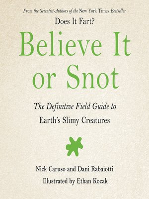 cover image of Believe It or Snot--The Definitive Field Guide to Earth's Slimy Creatures