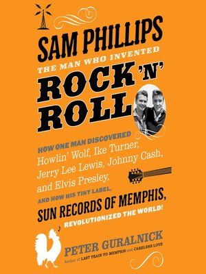 cover image of Sam Phillips: The Man Who Invented Rock 'n' Roll