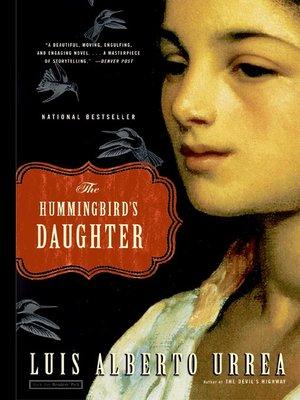 the hummingbirds daughter Mexican writer luis alberto urrea marries magic realism and ancestral history in  the hummingbird's daughter, says stephanie merritt.