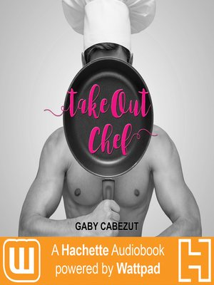 Take Out Chef : A Hachette Audiobook powered by Wattpad Production - Audiobook