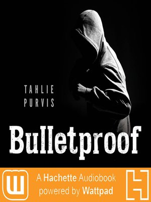 Bulletproof : A Hachette Audiobook powered by Wattpad Production - Audiobook