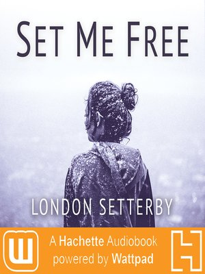 Set Me Free : A Hachette Audiobook powered by Wattpad Production - Audiobook