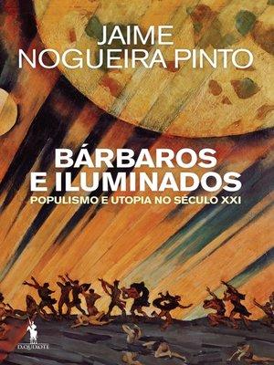 cover image of Bárbaros e Iluminados – Populismo e Utopia no Século XXI