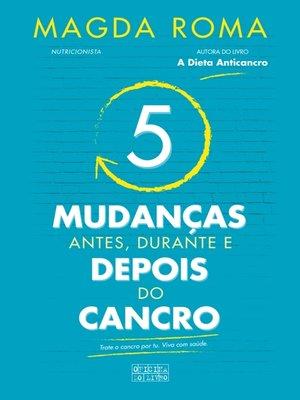 cover image of 5 Mudanças – Antes, Durante e Depois do Cancro