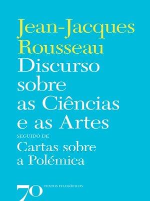 cover image of Discurso sobre as Ciências e as Artes seguido de Cartas sobre a Polémica