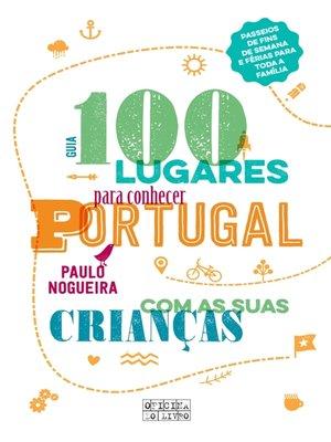 cover image of 100 Lugares Para Conhecer Portugal Com as Suas Crianças