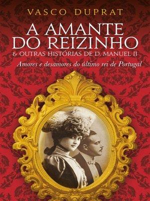 cover image of A Amante do Reizinho e outras histórias de D. Manuel II