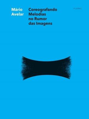 cover image of Coreografando Melodias no Rumor das Imagens