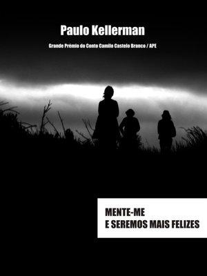 cover image of Mente-me e seremos mais felizes