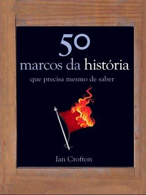 cover image of 50 Marcos da História Que Precisa Mesmo de Saber