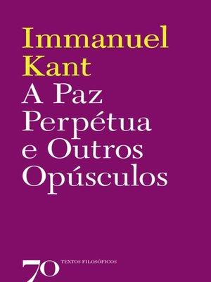 cover image of A Paz Perpétua e Outros Opúsculos