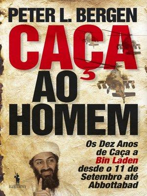 cover image of Caça ao Homem ? Os Dez Anos de Caça a bin Laden desde o 11 de Setembro até Abbottabad