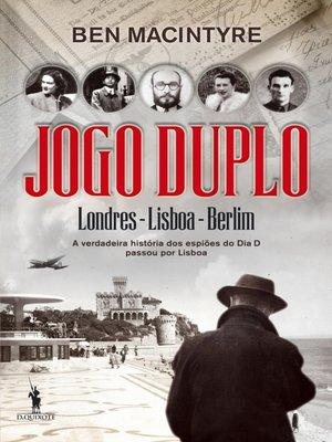 cover image of Jogo Duplo ? a verdadeira história dos espiões do Dia D
