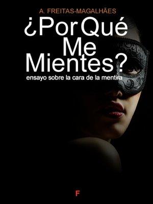 cover image of ¿Por Qué Me Mientes? Ensayo Sobre la Cara de la Mentira (edición revisada y anotada)