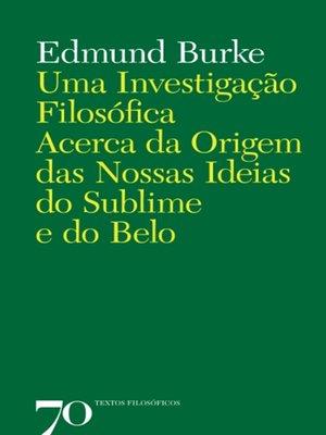 cover image of Uma Investigação Filosófica Acerca da Origem das Nossas Ideias do Sublime e do Belo