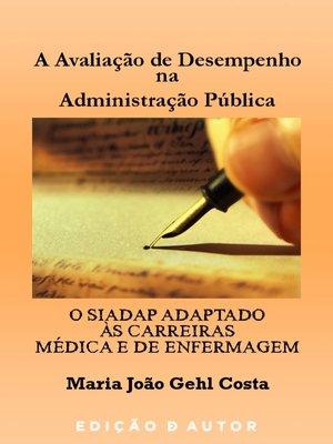 cover image of A Avaliação de Desempenho na Administração Pública--O SIADAP Adaptado às Carreiras Médica e de Enfermagem