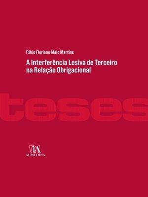 cover image of A Interferência Lesiva de Terceiro na Relação Obrigacional