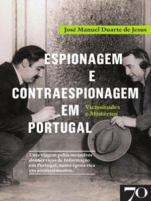 cover image of Espionagem e Contraespionagem em Portugal. Vicissitudes e Mistérios
