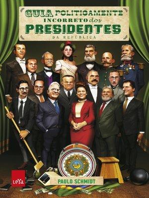 cover image of Guia Politicamente Incorreto dos Presidentes da República