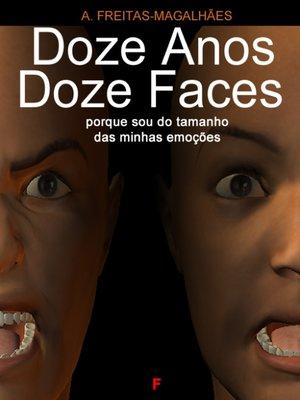 cover image of Doze Anos Doze Faces--Porque Sou do Tamanho das Minhas Emoções