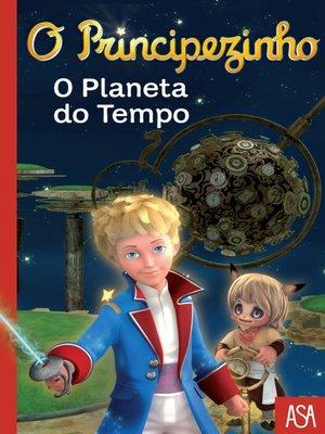 cover image of O Principezinho--O Planeta do Tempo