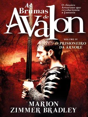 cover image of As Brumas de Avalon--O Prisioneiro da Árvore