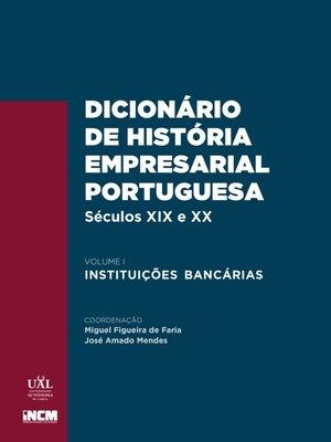 cover image of Dicionário de História Empresarial Portuguesa, Séculos xix e xx, Volume I ? Instituições Bancárias