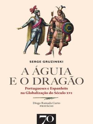 cover image of A Águia e o Dragão. Portugueses e Espanhóis na Globalização do Século XVI
