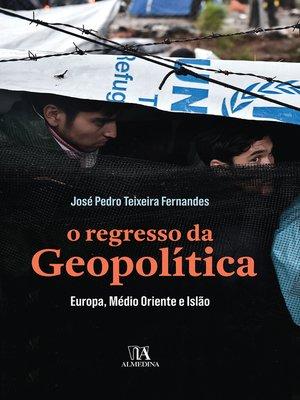 cover image of O Regresso da Geopolítica--Europa, Médio Oriente e Islão