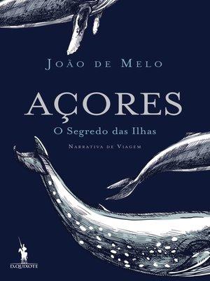 cover image of Açores, O Segredo das Ilhas