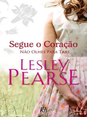 cover image of Segue o Coração Não Olhes Para Trás