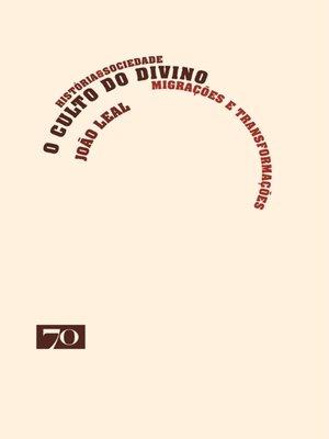 cover image of O Culto do Divino--Migrações e Transformações