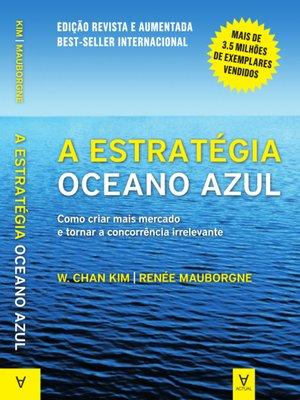 cover image of A Estratégia Oceano Azul--Como criar mais mercado e tornar a concorrência irrelevante