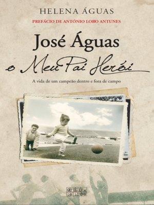 cover image of José Águas, o Meu Pai Herói
