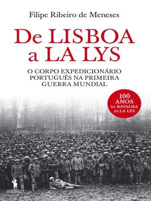 cover image of De Lisboa a La Lys – O Corpo Expedicionário Português na Primeira Guerra Mundial