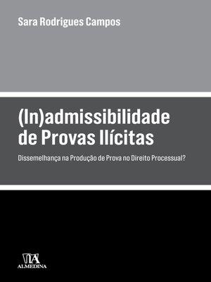 cover image of (In)admissibilidade de Provas Ilícitas--Dissemelhança na Produção de Prova no Direito Processual?