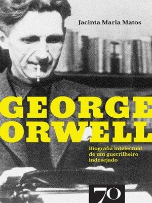 cover image of George Orwell--Biografia intelectual de um guerrilheiro indesejado