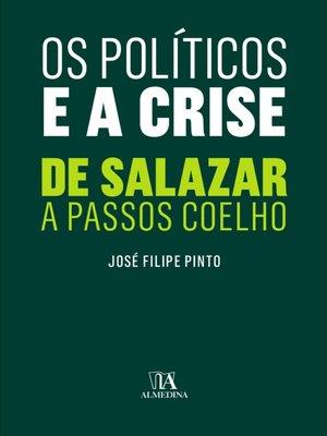cover image of Os Políticos e a Crise--De Salazar a Passos Coelho