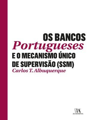 cover image of Os Bancos Portugueses e o Mecanismo Único de Supervisão (SSM)