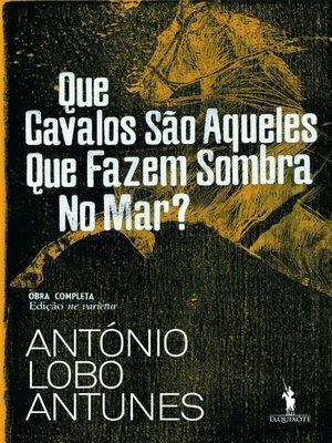 cover image of Que Cavalos São Aqueles Que Fazem Sombra no Mar?