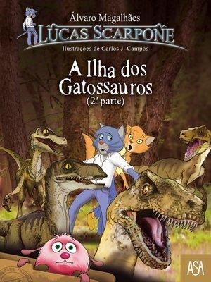 cover image of A Ilha Dos Gatossauros – 2ª Parte