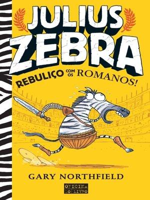 cover image of Julius Zebra – Rebuliço com os Romanos!
