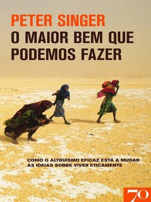 cover image of O Maior Bem que Podemos Fazer--Como o altruísmo eficaz está a mudar as ideias sobre viver eticamente