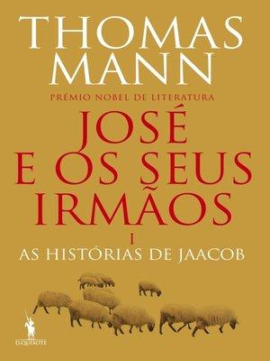 cover image of José e os Seus Irmãos I. As Histórias de Jaacob